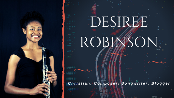 "Photo of Desiree Robinson, Composer with clarinet with text on right.  ""Desiree Robinson  Christian, Composer, Songwriter, Blogger"""